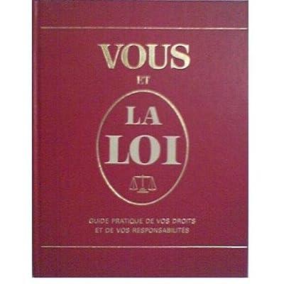 Vous et la loi : Guide pratique de vos droits et de vos responsabilités