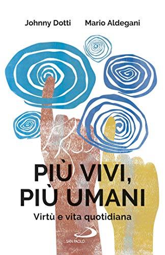 Più vivi, più umani: Virtù e vita quotidiana (Italian Edition ...