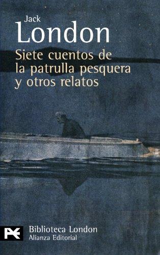 Siete cuentos de la patrulla pesquera y otros relatos (El Libro De Bolsillo - Bibliotecas De Autor - Biblioteca London) por Jack London