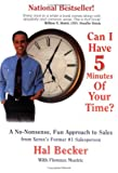 Telecharger Livres Can I Have 5 Minutes of Your Time No nonsense Fun Approach to Sales for All Salespersons from Xerox s Former Number One Salesperson in the U S A by Hal Becker 1 Jun 1993 Paperback (PDF,EPUB,MOBI) gratuits en Francaise