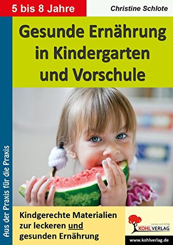 Gesunde Ernährung in Kindergarten und Vorschule: Kindgerechte Materialien zur leckeren und gesunden Ernährung
