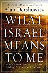 What Israel Means to Me: By 80 Prominent Writers, Performers, Scholars, Politicians, and Journalists by Alan Dershowitz (2007-08-31)