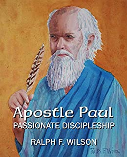 Apostle Paul: Passionate Discipleship (JesusWalk Bible Study Series) (English Edition) von [Wilson, Ralph F.]