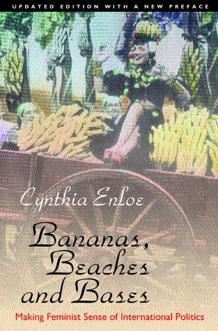 Bananas, Beaches and Bases: Making Feminist Sense of International Politics [Updated Edition]
