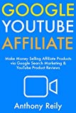 Google YouTube Affiliate: Make Money Selling Affiliate Products via Google Search Marketing & YouTube Product Reviews (English Edition)