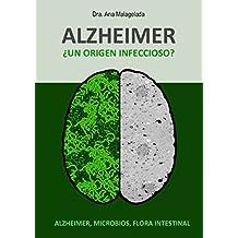 Alzheimer ¿Un origen infeccioso?: Alzheimer, microbios, flora intestinal