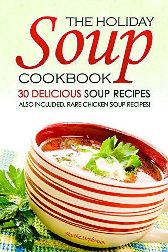 the-holiday-soup-cookbook-30-delicious-soup-recipes-also-included-rare-chicken-soup-recipes-english-