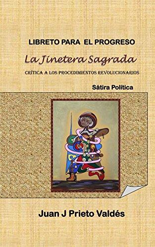 Libreto para el Progreso: La Jinetera Sagrada: Crítica a los Procedimientos Revolucionarios