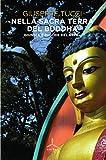 Nella sacra terra del Buddha. Giungle e pagode del Nepal. Ediz. illustrata