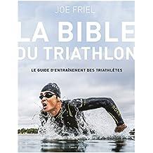 La bible du Triathlon : Le guide d'entraînement des triathlètes (French Edition)