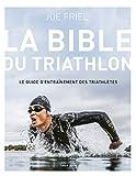 La bible du Triathlon : Le guide d'entraînement des triathlètes