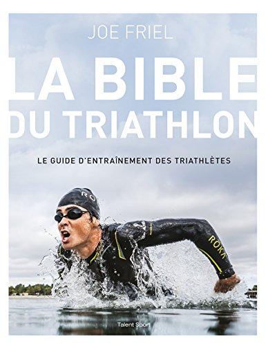 La bible du Triathlon : Le guide d'entranement des triathltes