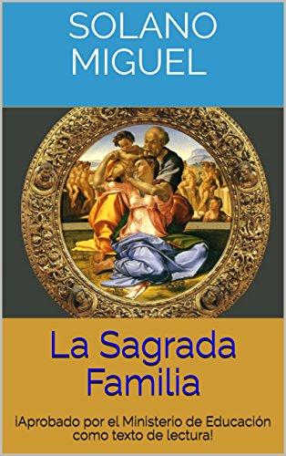 La Sagrada Familia: iAprobado por el Ministerio de Educación como texto de lectura! por Miguel Solano