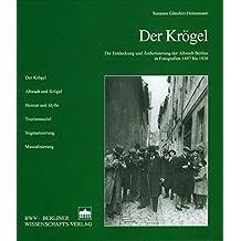 Der Krögel: Die Entdeckung und Ästhetisierung der Altstadt Berlins in Fotografien 1887 bis 1938 (Publikationen der Historischen Kommission zu Berlin)