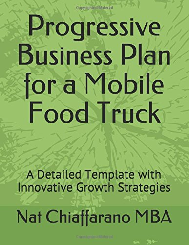 Progressive Business Plan for a Mobile Food Truck: A Detailed Template with Innovative Growth Strategies (Truck Food Delivery)