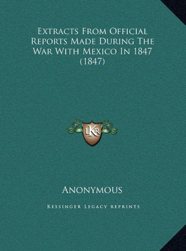 Extracts from Official Reports Made During the War with Mexico in 1847 (1847)
