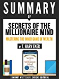 "Summary Of ""Secrets Of The Millionaire Mind: Mastering The Inner Game Of Wealth - By T. Harv Eker"" (English Edition)"