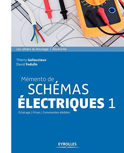 Mémento de schémas électriques 1: Eclairage - Prises - Commandes dédiées (Les cahiers du bricolage)