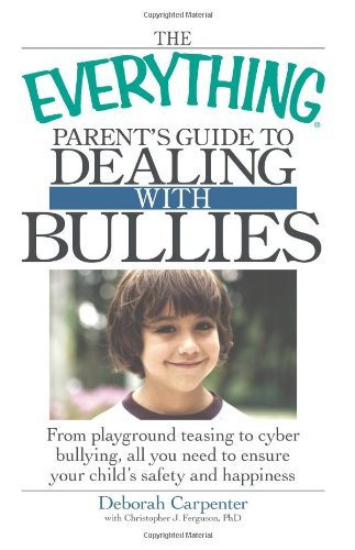 the-everything-parents-guide-to-dealing-with-bullies-from-playground-teasing-to-cyber-bullying-all-y