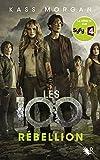Les 100. 4, Rébellion : roman / Kass Morgan | Morgan, Kass. Auteur