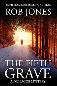 The Fifth Grave: A DCI Jacob Mystery (The DCI Jacob Mysteries) by [Jones, Rob]