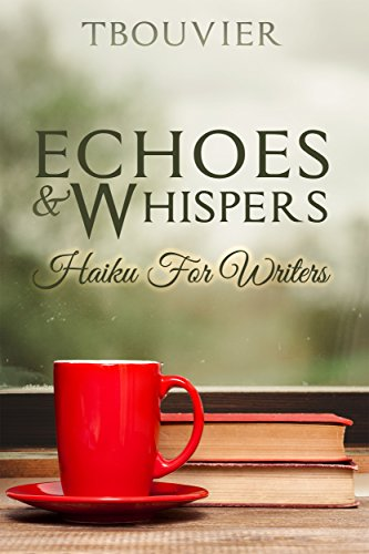 Echoes & Whispers: Haiku For Writers (English Edition)