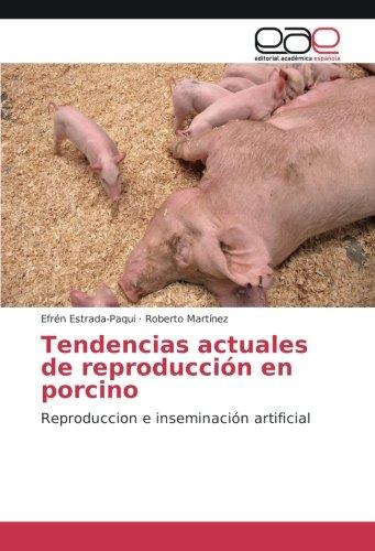 Tendencias actuales de reproducción en porcino: Reproduccion e inseminación artificial