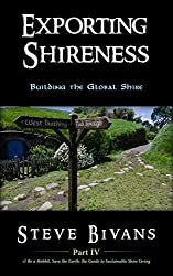Exporting Shireness: Building the Global Shire (Be a Hobbit, Save the Earth: the Guide to Sustainable Shire Living Book 4)