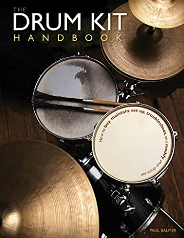 Drum Kit Handbook: How to Buy, Maintain, Set Up, Troubleshoot, and Modify Your Drum Set
