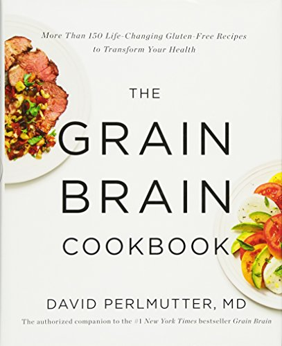 Little Brown and Company The Grain Brain Cookbook: More Than 150 Life-Changing Gluten-Free Recipes to Transform Your Health