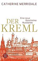 Der Kreml: Eine neue Geschichte Russlands