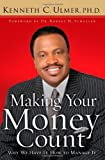 Making Your Money Count: Why We Have It, How to Manage It by Dr. Kenneth C. Ulmer Ph.D (2007-08-01)