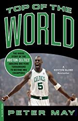 Top of the World: The Inside Story of the Boston Celtics' Amazing One-Year Turnaround to Become NBA Champions by Peter May (2009-10-13)