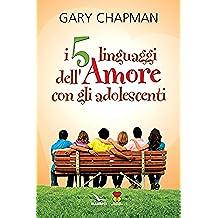 I 5 linguaggi dell'amore con gli adolescenti (Matrimonio e famiglia)