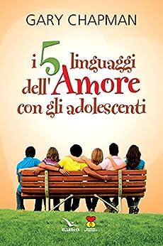 I 5 linguaggi dell'amore con gli adolescenti (Matrimonio e famiglia Vol. 53) di [Chapman, Gary]