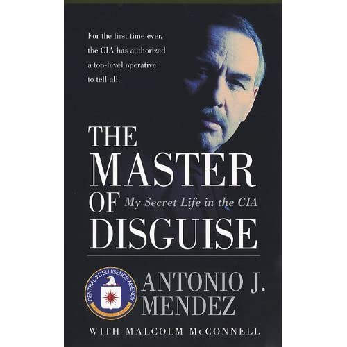 The Master of Disguise: My Secret Life in the CIA by Antonio J. Mendez (2000-11-07)