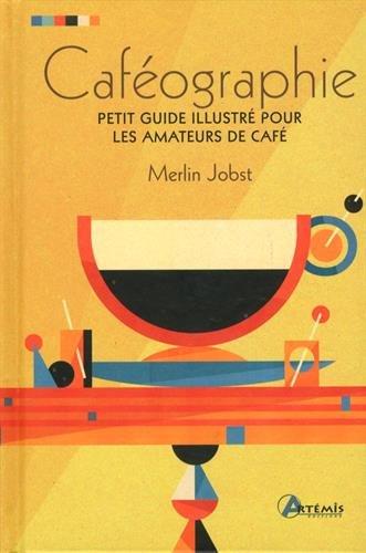 Caféographie : Petit guide illustré pour les amateurs de café par