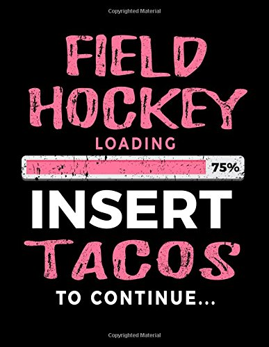 Field Hockey Loading 75% Insert Tacos To Continue: Blank Doodle & Drawing Sketchbook por Dartan Creations