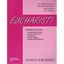 Eucharist: An Eight-session Ritual-catechesis Experience for Adults (Celebrating the Sacraments Series)