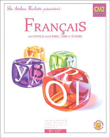 Français CM2 cycle 3 : Des outils pour dire, lire et écrire