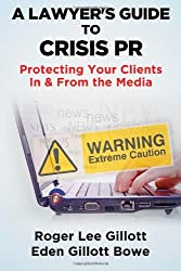 A Lawyer's Guide to Crisis PR: Protecting Your Clients In & From the Media by Roger Lee Gillott (6-Dec-2013) Paperback