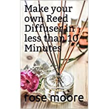 Make your own Reed Diffuser in less than 10 Minutes (English Edition)
