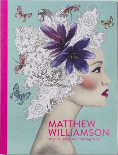 Matthew Williamson: Fashion, Print & Colouring Book (Colouring Books)