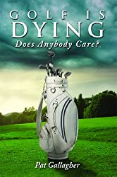 Golf Is Dying. Does Anybody Care? (English Edition)