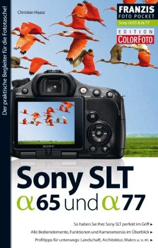 Fotopocket: Sony SLT- alpha 65 & SLT- alpha 77: So haben Sie Ihre Sony SLT perfekt im Griff. Alle Bedienelemente, Funktionen und Kameramenüs im ... Der praktische Begleiter für die Fototasche!