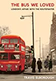 The Bus We Loved: London's Affair with the Routemaster