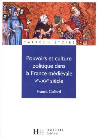 Pouvoirs et culture politique dans la France médiévale : Ve - XVe siècle