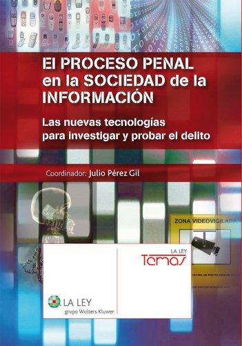 El proceso penal en la sociedad de la información. (Temas La Ley) por Julio Pérez Gil
