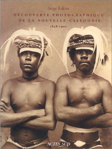 Découverte photographique de la Nouvelle-Calédonie : 1848-1900
