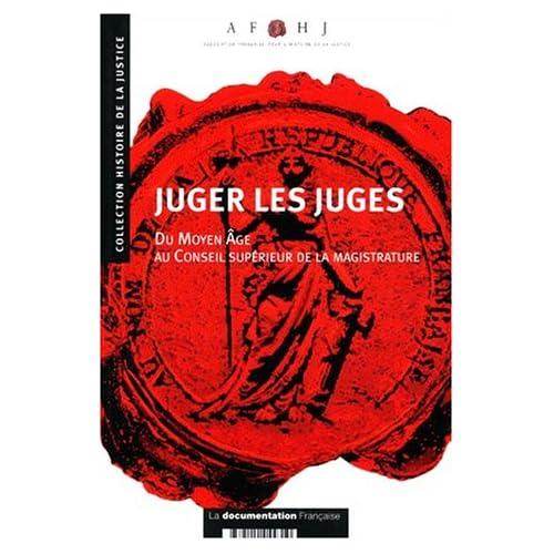 Juger les juges : du Moyen-Âge au Conseil Supérieur de la Magistrature